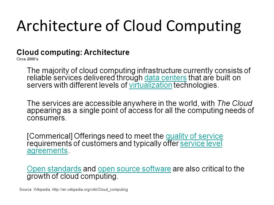 Architecture of Cloud Computing Cloud computing: Architecture Circa 2000's The majority of cloud computing infrastructure currently consists of reliab