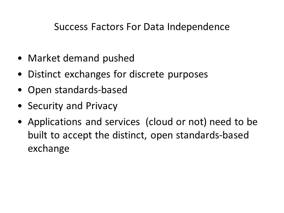 Success Factors For Data Independence Market demand pushed Distinct exchanges for discrete purposes Open standards-based Security and Privacy Applicat