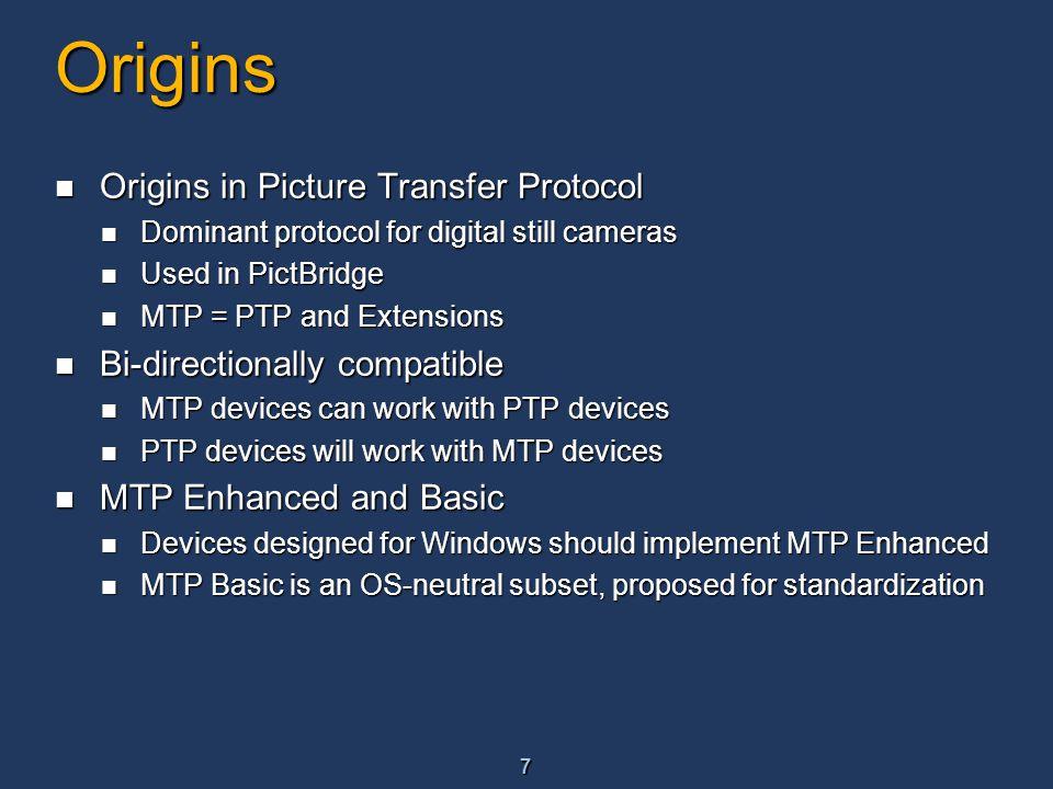 7 Origins Origins in Picture Transfer Protocol Origins in Picture Transfer Protocol Dominant protocol for digital still cameras Dominant protocol for