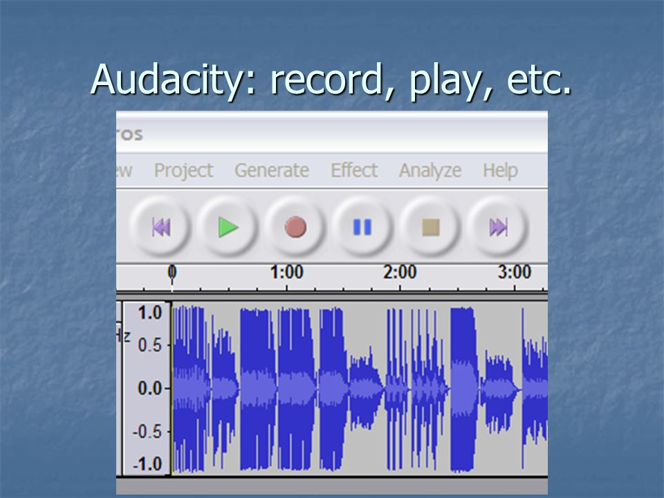 Audacity: record, play, etc.