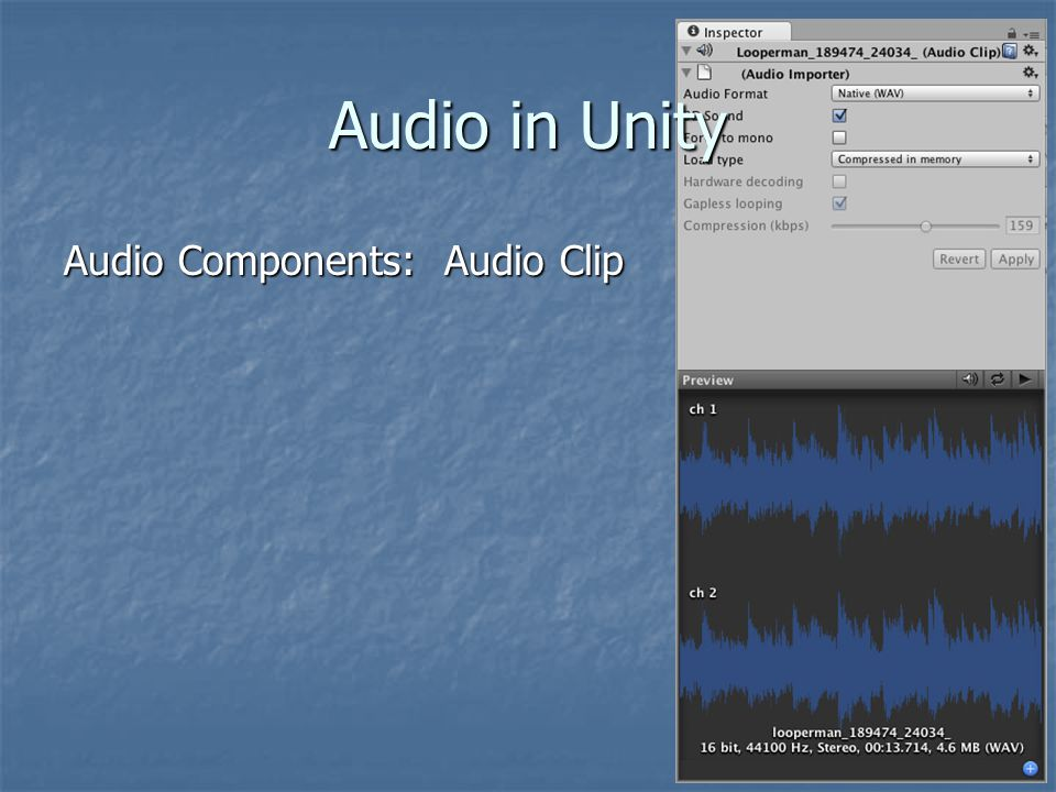 Audio in Unity Audio Components: Audio Clip