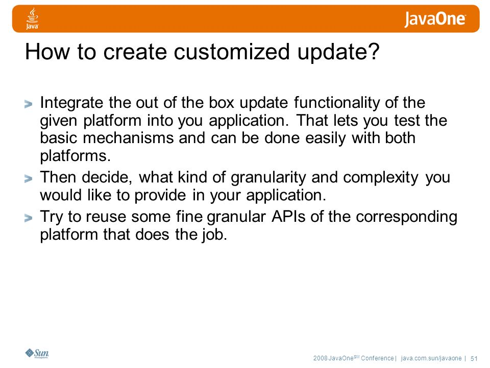 2008 JavaOne SM Conference | java.com.sun/javaone | 51 How to create customized update.