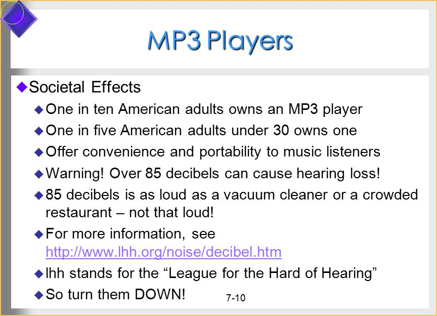 7-10 MP3 Players  Societal Effects  One in ten American adults owns an MP3 player  One in five American adults under 30 owns one  Offer convenience and portability to music listeners  Warning.