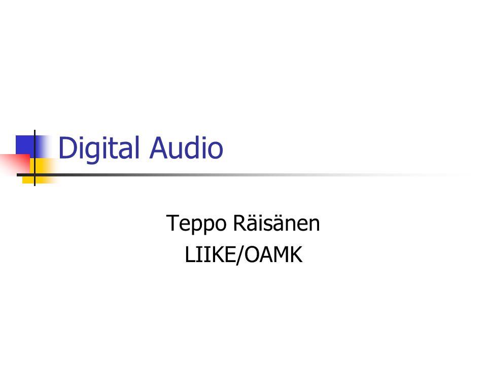 Digital Audio Teppo Räisänen LIIKE/OAMK