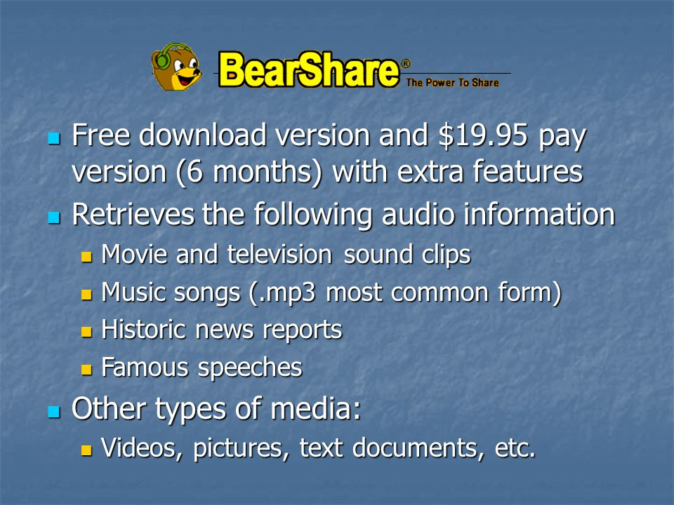 Free download version and $19.95 pay version (6 months) with extra features Free download version and $19.95 pay version (6 months) with extra features Retrieves the following audio information Retrieves the following audio information Movie and television sound clips Movie and television sound clips Music songs (.mp3 most common form) Music songs (.mp3 most common form) Historic news reports Historic news reports Famous speeches Famous speeches Other types of media: Other types of media: Videos, pictures, text documents, etc.