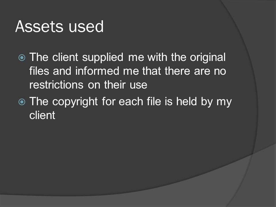 Assets used  The client supplied me with the original files and informed me that there are no restrictions on their use  The copyright for each file