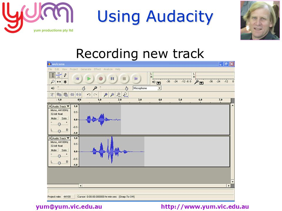Using Audacity yum@yum.vic.edu.au http://www.yum.vic.edu.au Recording new track