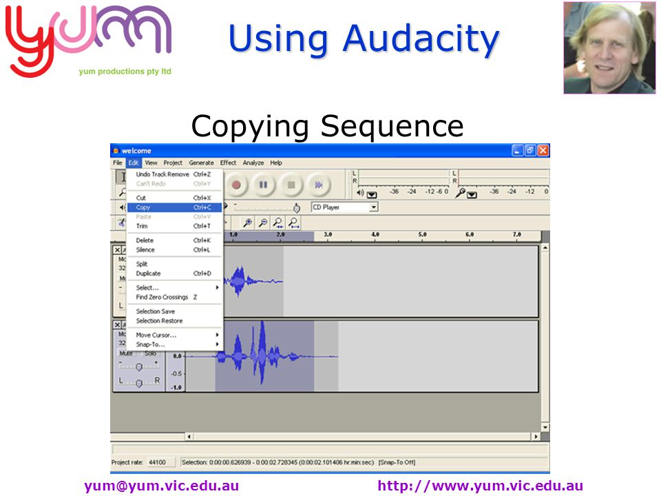 Using Audacity yum@yum.vic.edu.au http://www.yum.vic.edu.au Copying Sequence