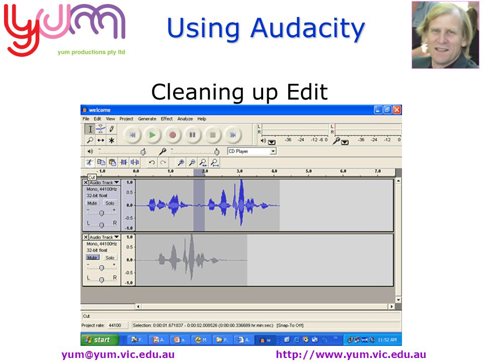 Using Audacity yum@yum.vic.edu.au http://www.yum.vic.edu.au Cleaning up Edit