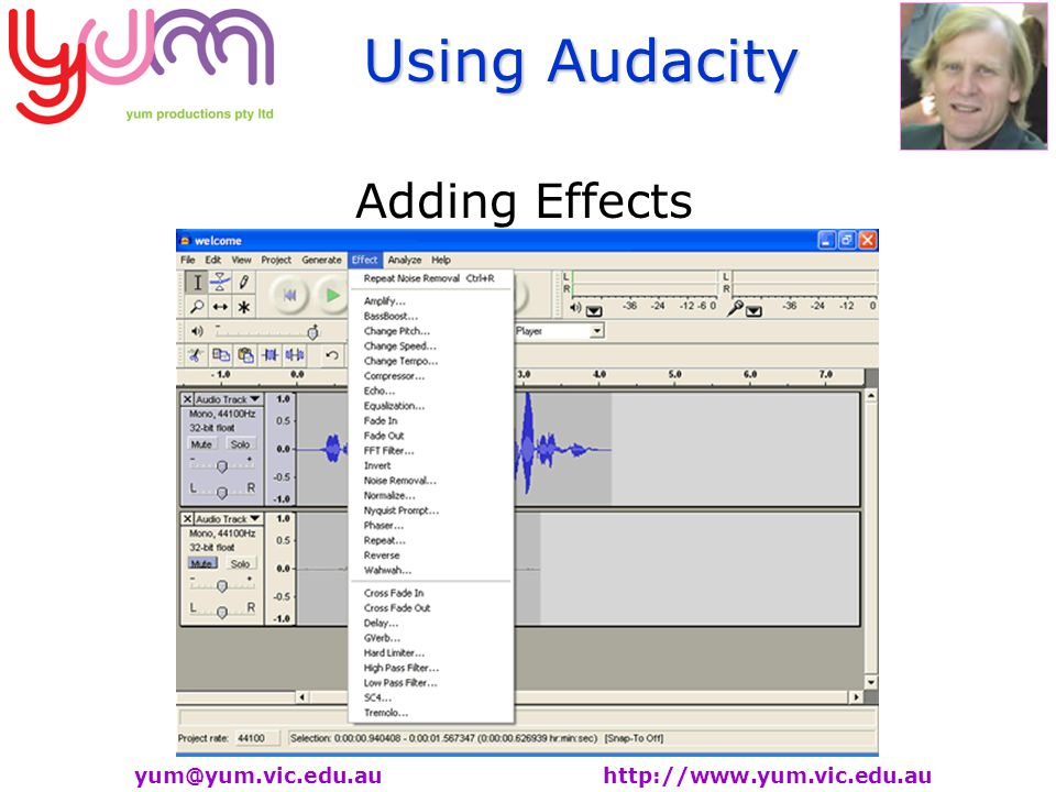 Using Audacity yum@yum.vic.edu.au http://www.yum.vic.edu.au Adding Effects
