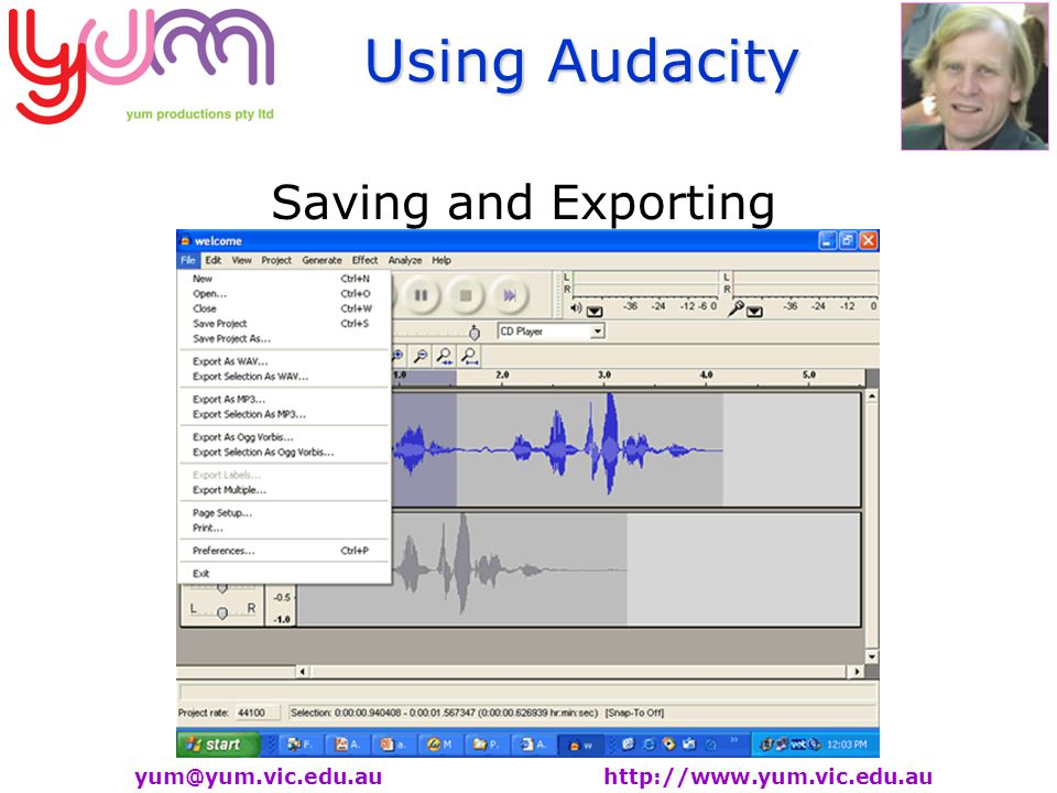 Using Audacity yum@yum.vic.edu.au http://www.yum.vic.edu.au Saving and Exporting