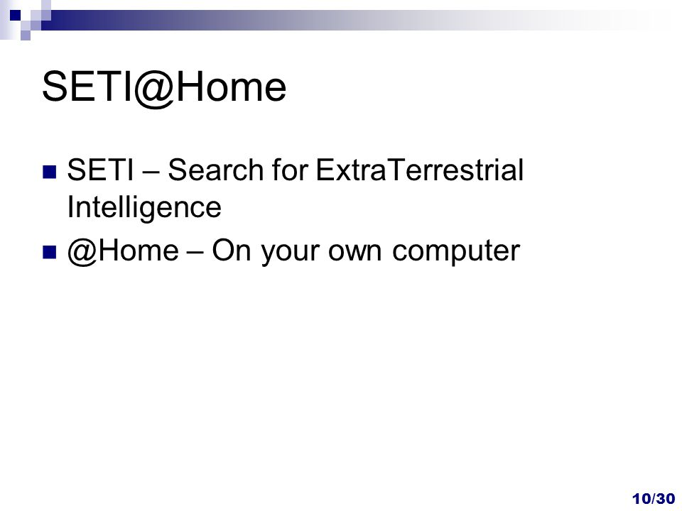 10/30 SETI@Home SETI – Search for ExtraTerrestrial Intelligence @Home – On your own computer