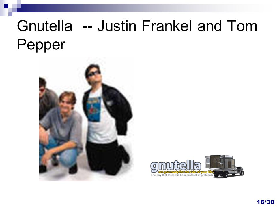 16/30 Gnutella -- Justin Frankel and Tom Pepper