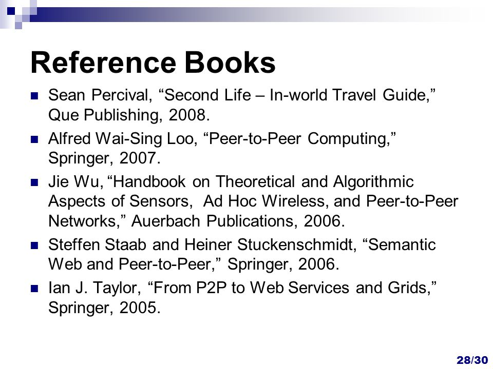 "Reference Books Sean Percival, ""Second Life – In-world Travel Guide,"" Que Publishing, 2008. Alfred Wai-Sing Loo, ""Peer-to-Peer Computing,"" Springer, 2"