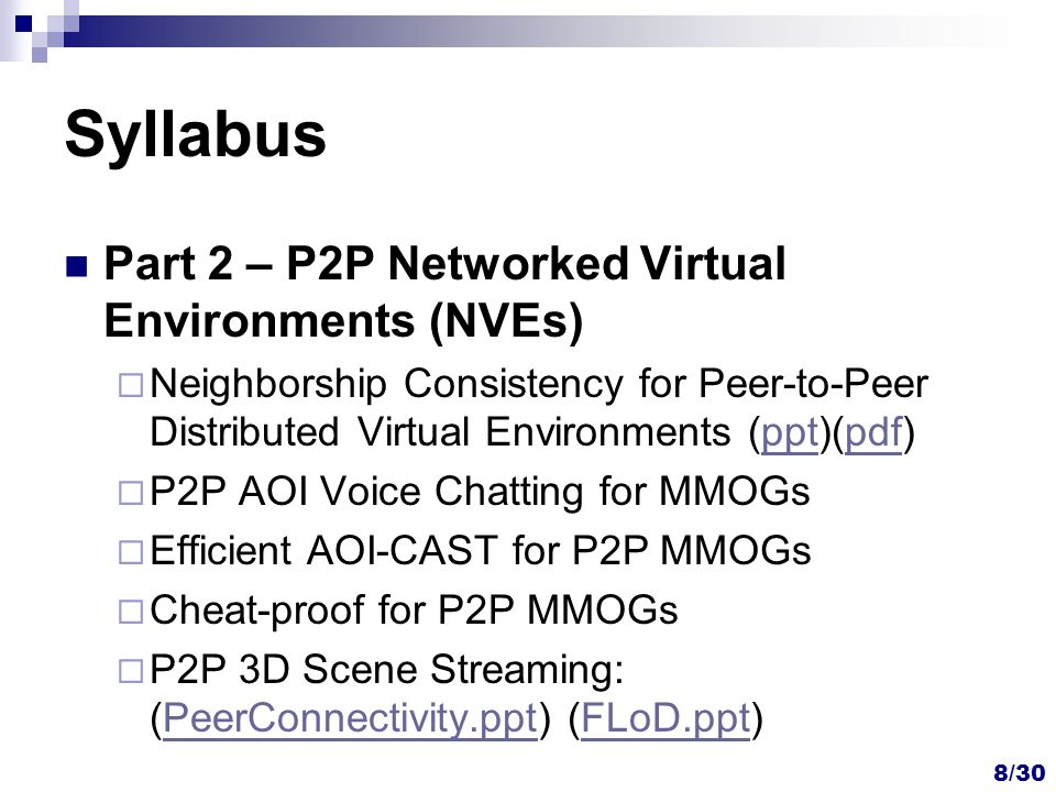 Syllabus Part 2 – P2P Networked Virtual Environments (NVEs)  Neighborship Consistency for Peer-to-Peer Distributed Virtual Environments (ppt)(pdf)ppt