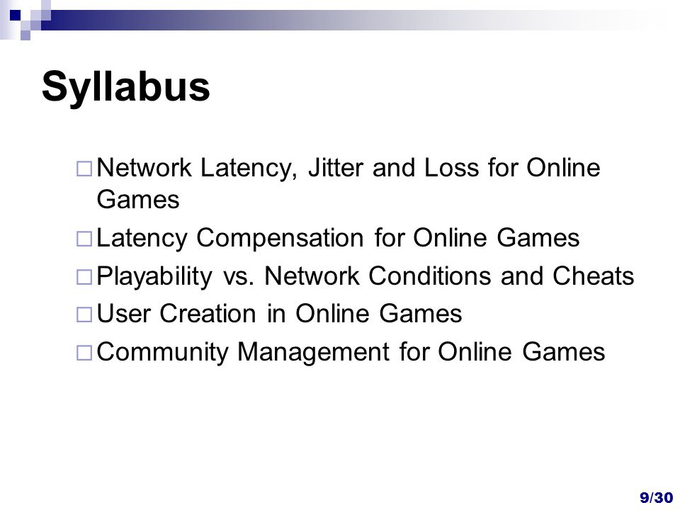 Syllabus  Network Latency, Jitter and Loss for Online Games  Latency Compensation for Online Games  Playability vs. Network Conditions and Cheats 