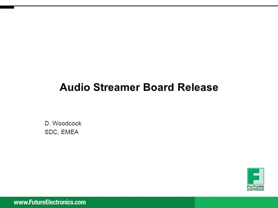 Audio Streamer Board Release D. Woodcock SDC, EMEA