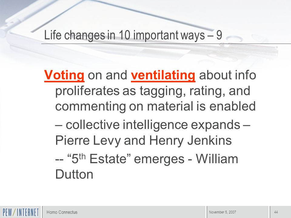 Homo Connectus November 5, 200744 Voting on and ventilating about info proliferates as tagging, rating, and commenting on material is enabled – collec
