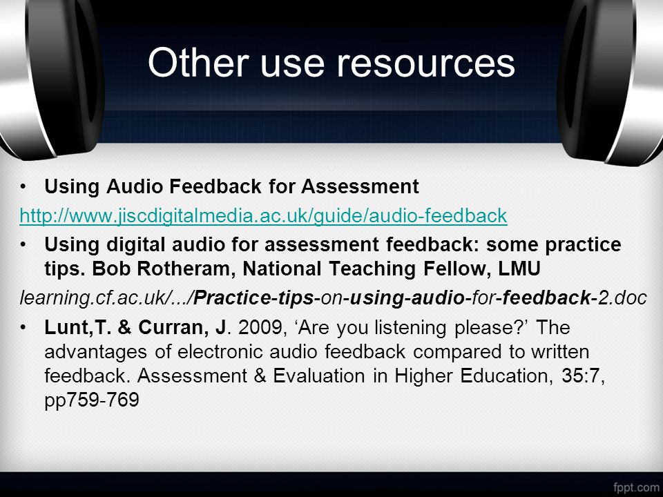 Other use resources Using Audio Feedback for Assessment   Using digital audio for assessment feedback: some practice tips.
