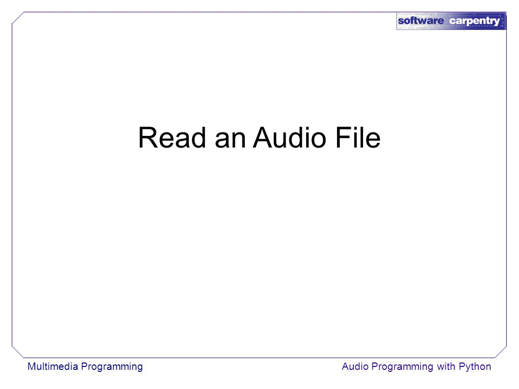Multimedia ProgrammingAudio Programming with Python Read an Audio File