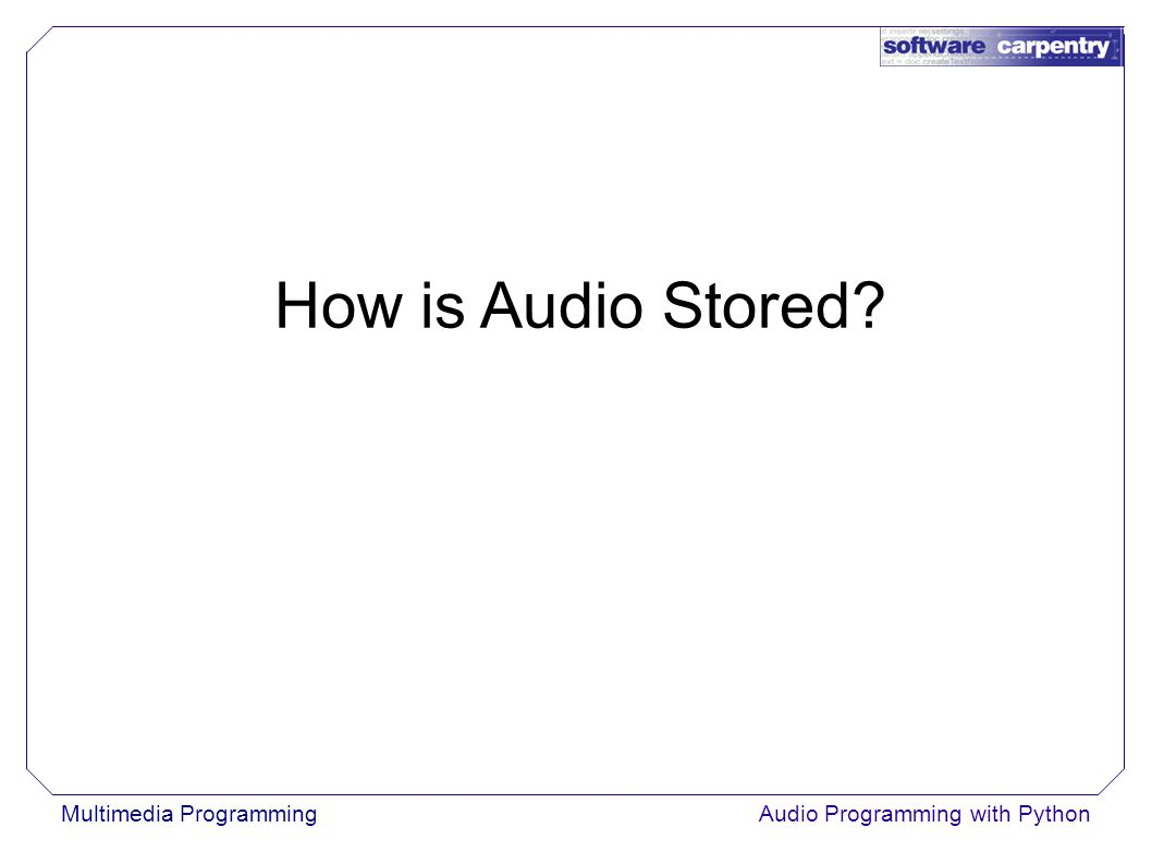 Multimedia ProgrammingAudio Programming with Python How is Audio Stored