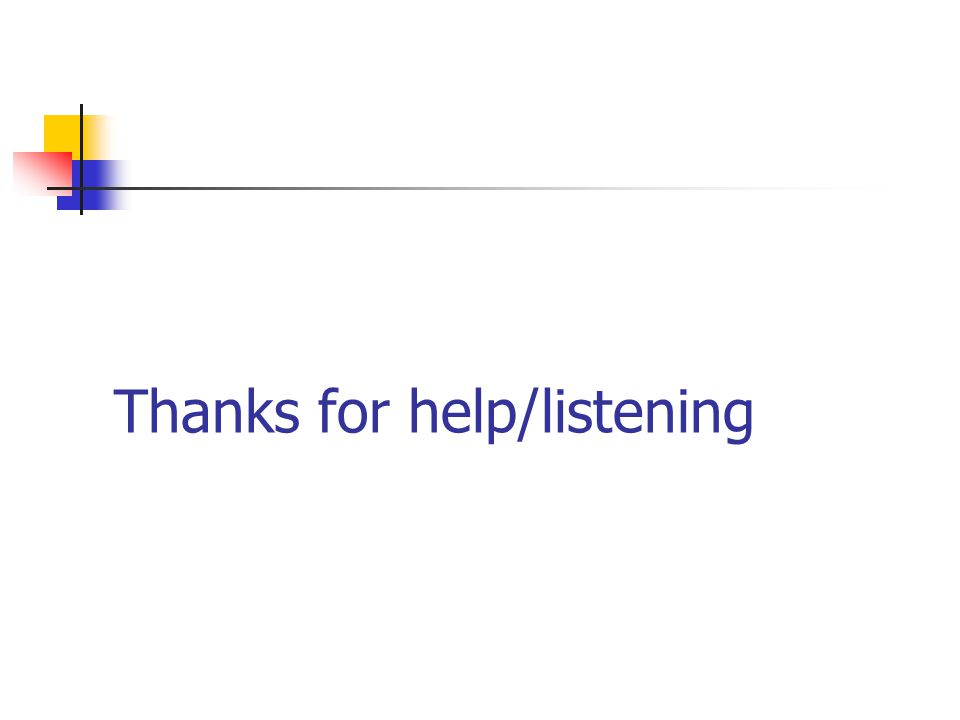 Thanks for help/listening