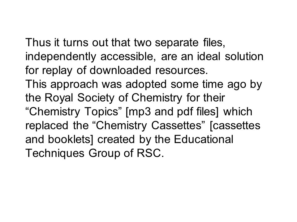 Thus it turns out that two separate files, independently accessible, are an ideal solution for replay of downloaded resources. This approach was adopt