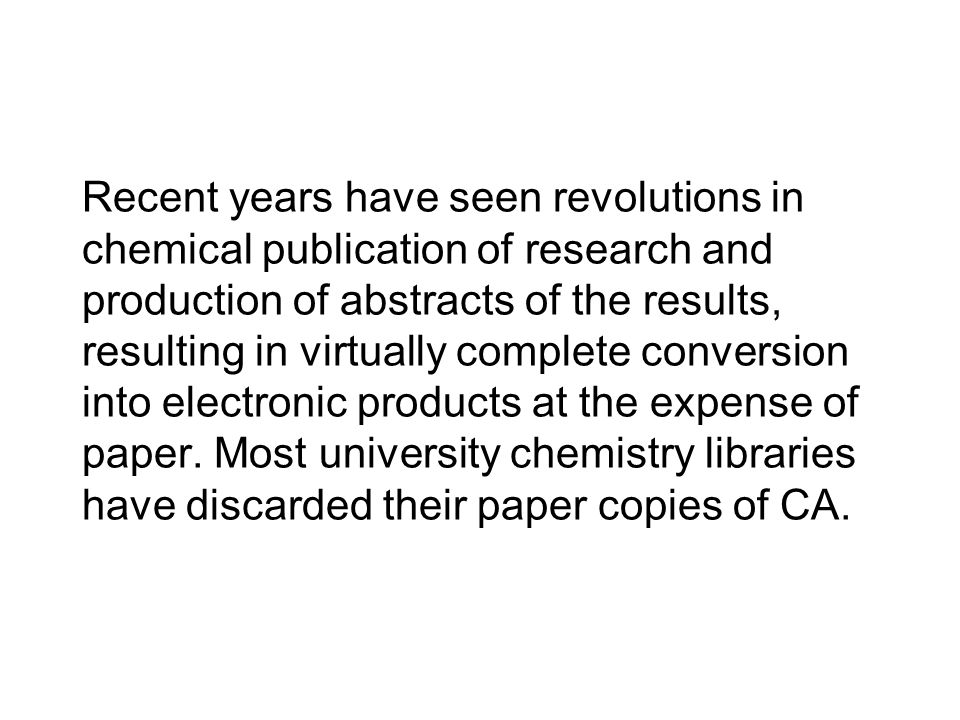 Recent years have seen revolutions in chemical publication of research and production of abstracts of the results, resulting in virtually complete conversion into electronic products at the expense of paper.