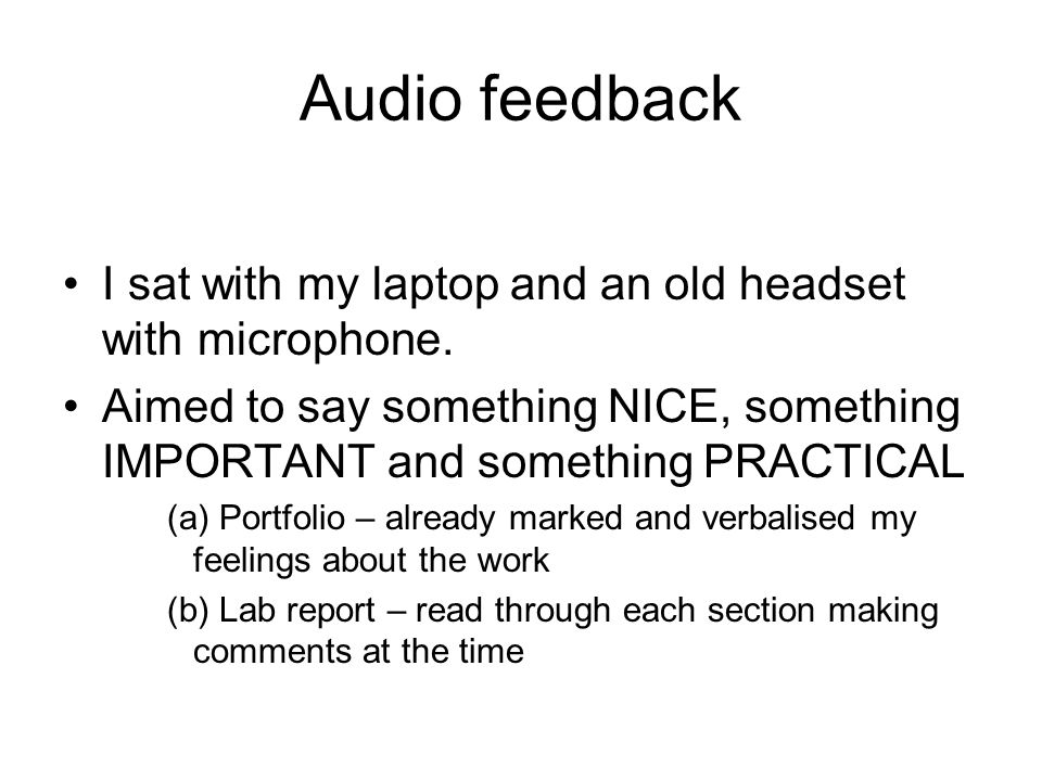 Audio feedback I sat with my laptop and an old headset with microphone.