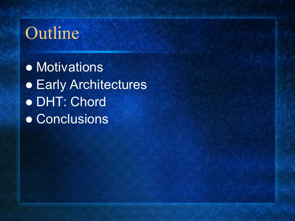 Outline Motivations Early Architectures DHT: Chord Conclusions
