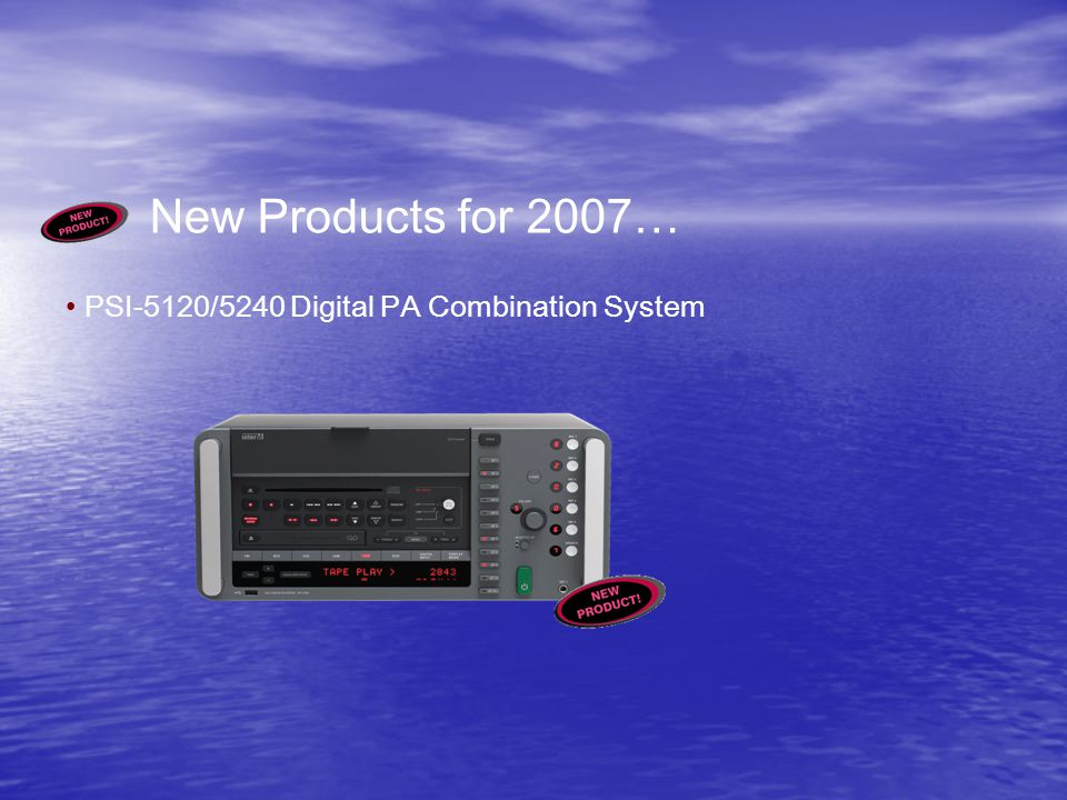 New Products for 2007… PSI-5120/5240 Digital PA Combination System