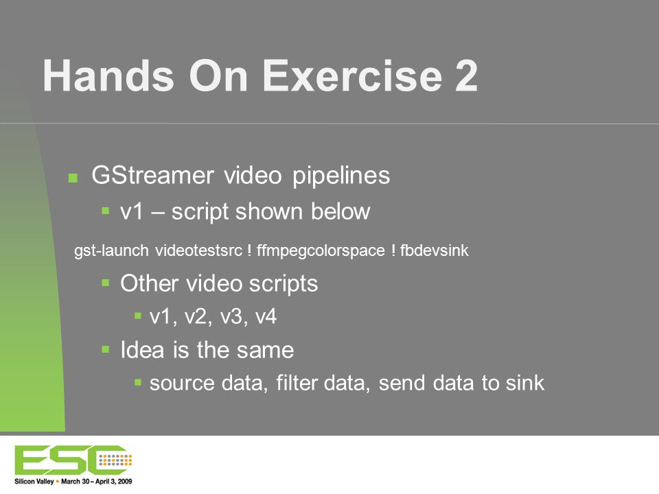 Hands On Exercise 2 GStreamer video pipelines  v1 – script shown below gst-launch videotestsrc .