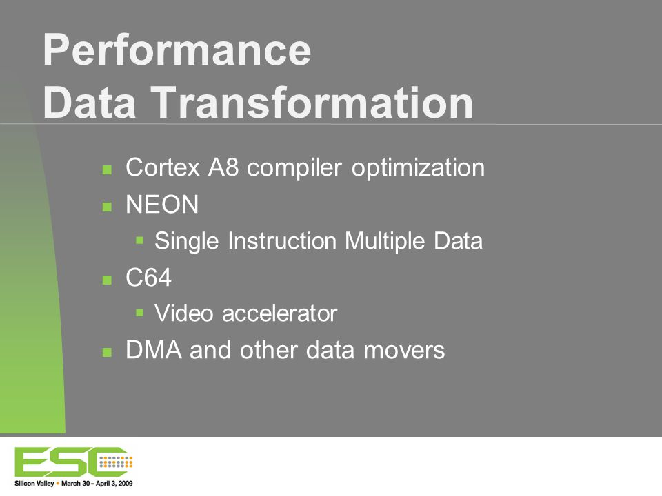 Performance Data Transformation Cortex A8 compiler optimization NEON  Single Instruction Multiple Data C64  Video accelerator DMA and other data movers