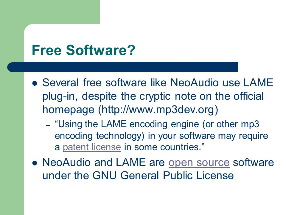"Free Software? Several free software like NeoAudio use LAME plug-in, despite the cryptic note on the official homepage (http://www.mp3dev.org) – ""Usin"