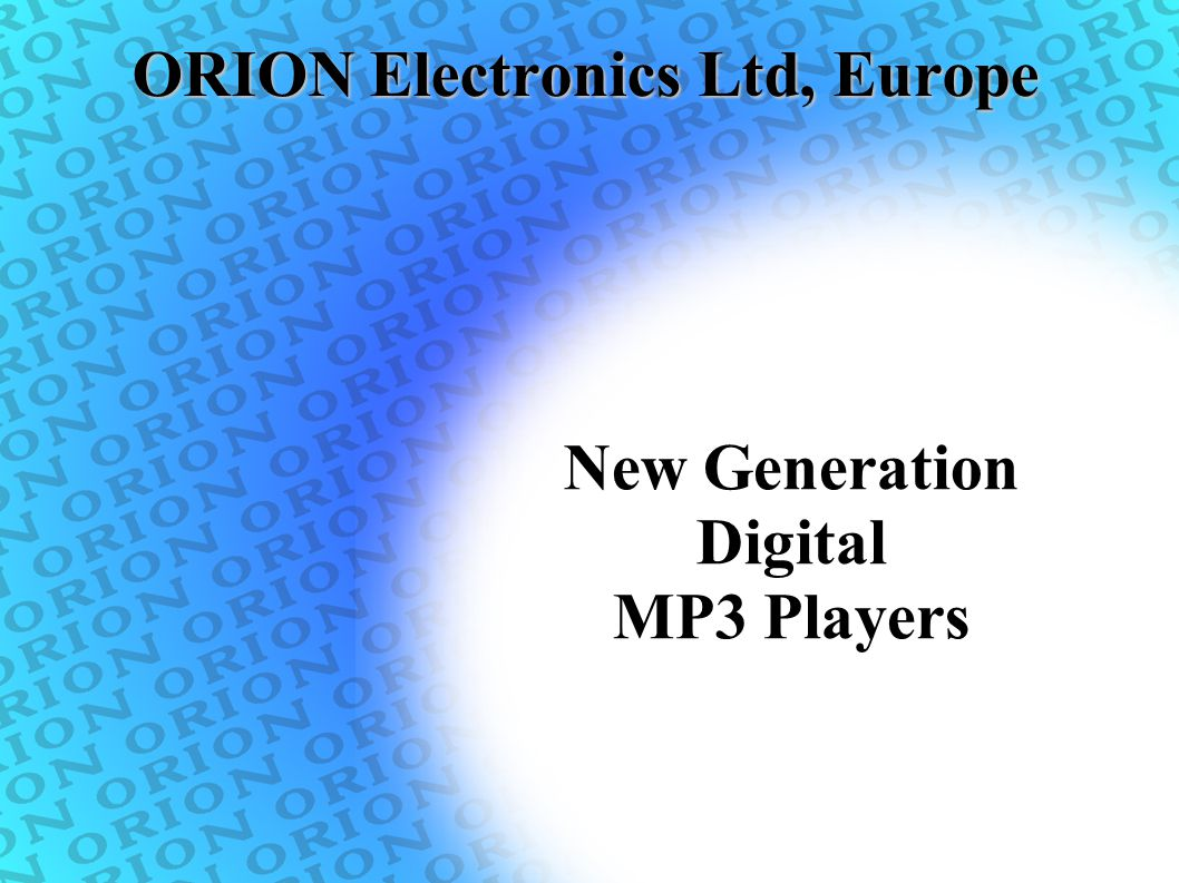 ORION Electronics Ltd, Europe New Generation Digital MP3 Players