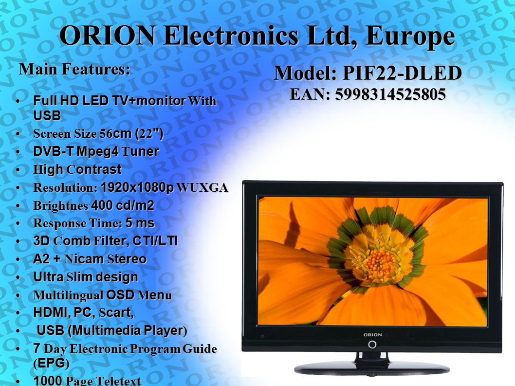 ORION Electronics Ltd, Europe Main Features: Model: PIF22-DLED EAN: 5998314525805 Full HD LED TV+monitor With USB Full HD LED TV+monitor With USB Scre