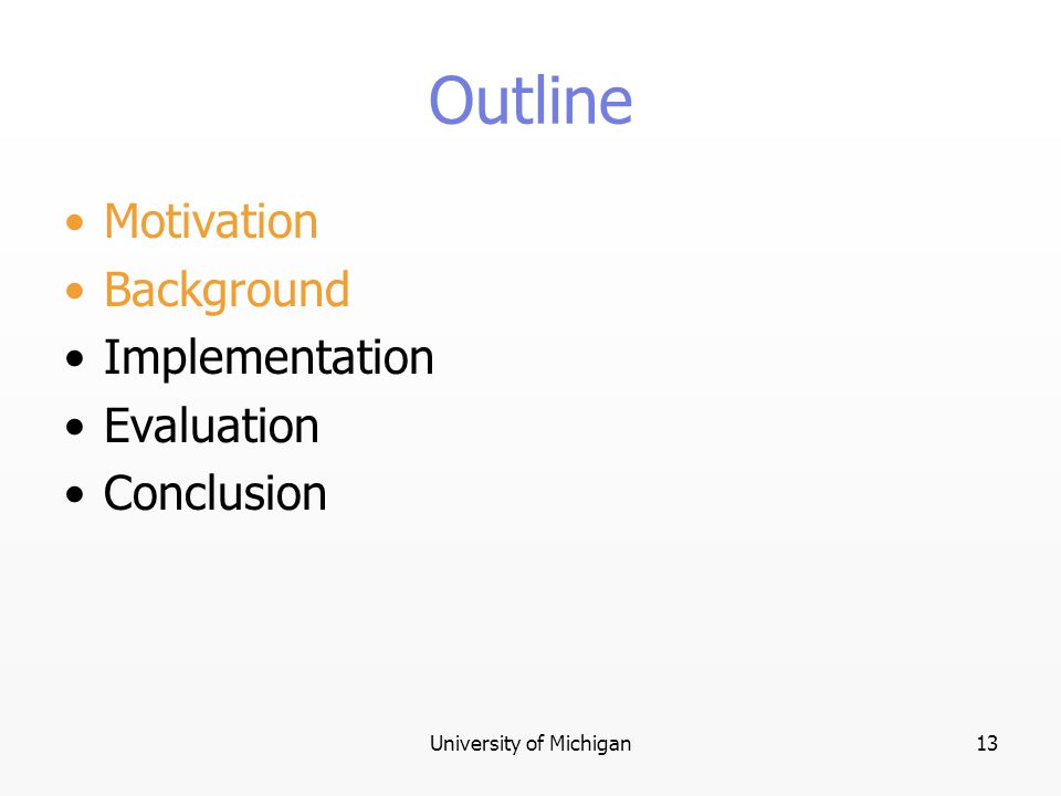 University of Michigan13 Outline Motivation Background Implementation Evaluation Conclusion