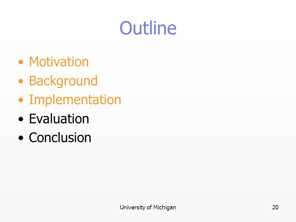 University of Michigan20 Outline Motivation Background Implementation Evaluation Conclusion