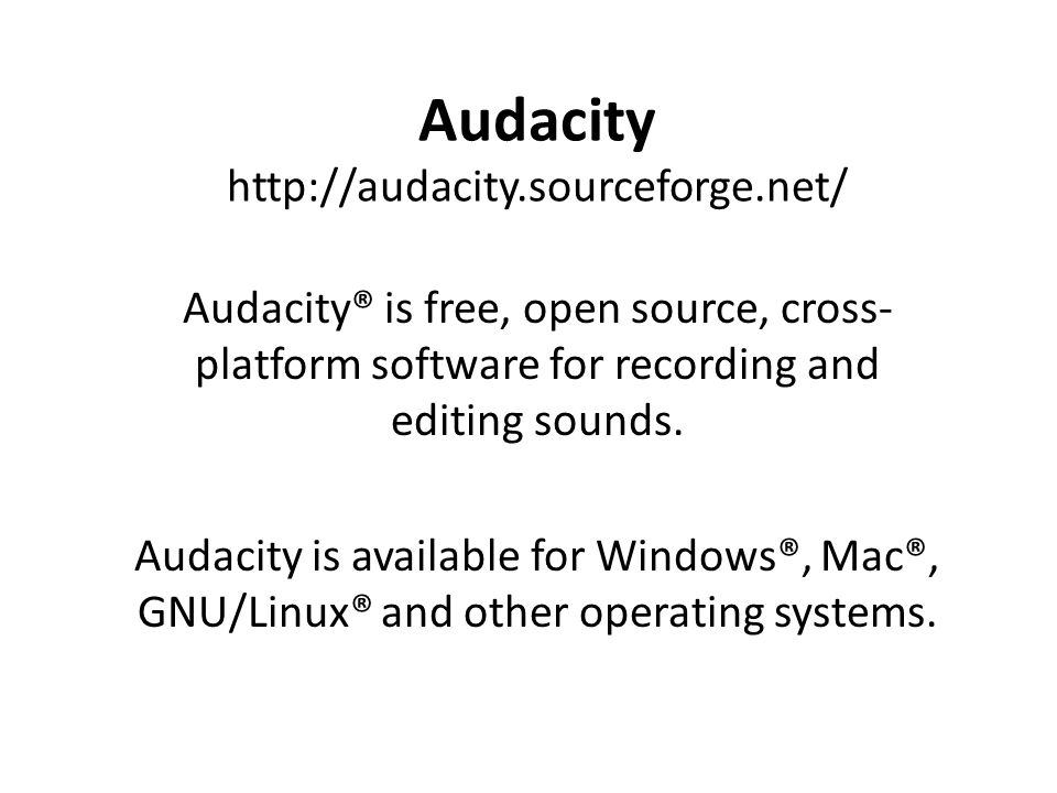 Audacity   Audacity® is free, open source, cross- platform software for recording and editing sounds.