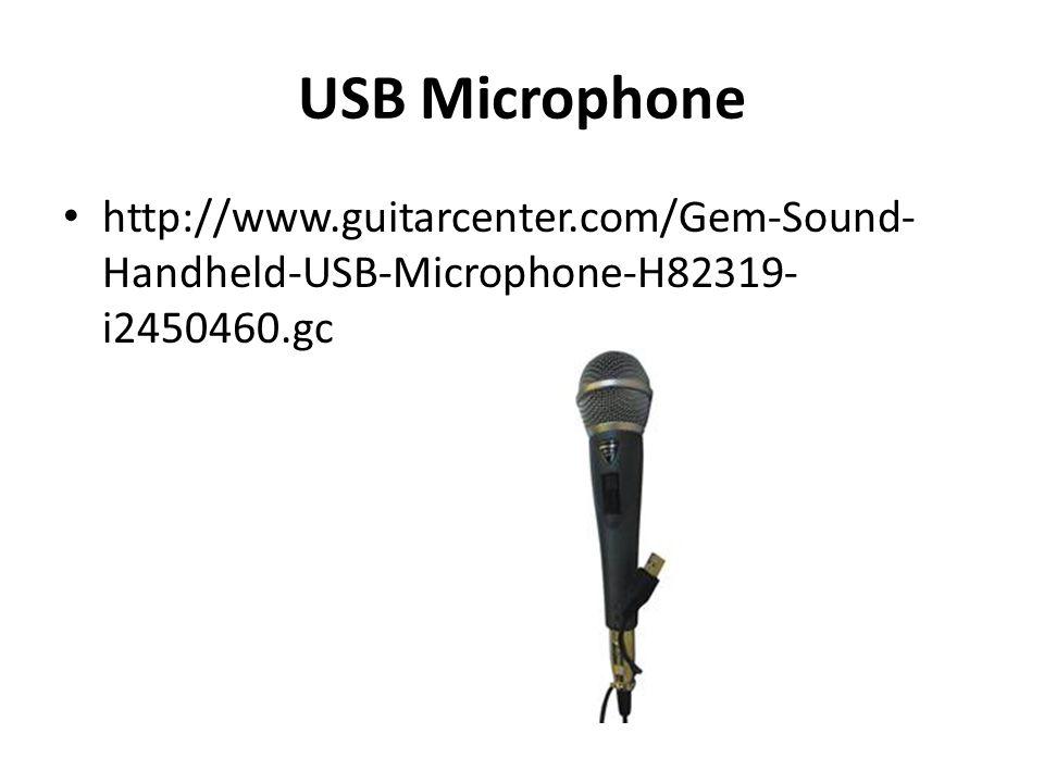 USB Microphone http://www.guitarcenter.com/Gem-Sound- Handheld-USB-Microphone-H82319- i2450460.gc