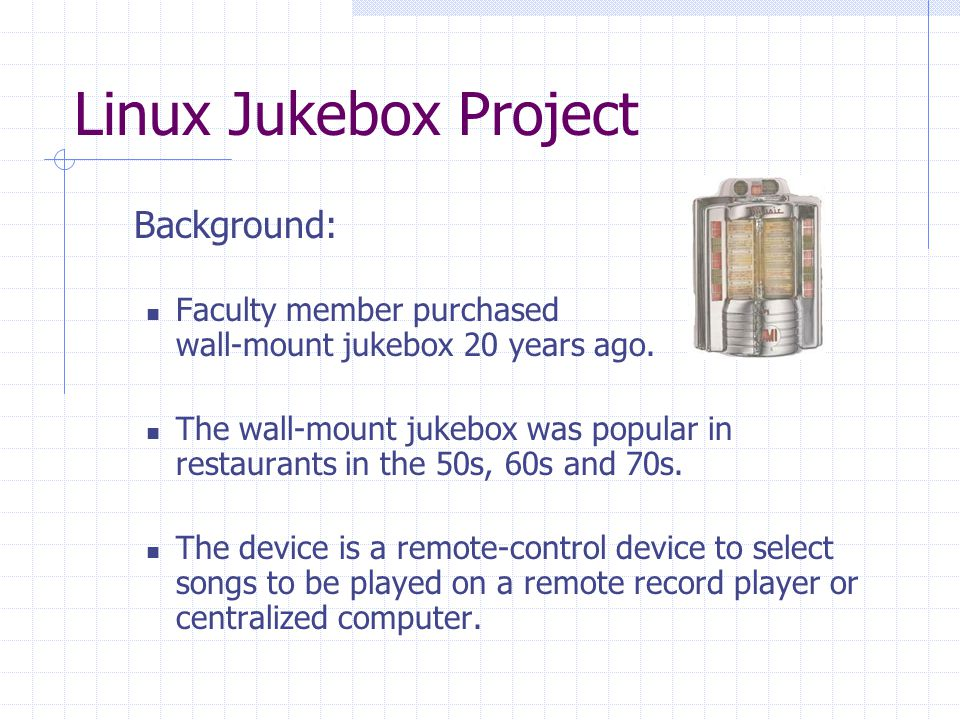 Linux Jukebox Project  Background: Faculty member purchased wall-mount jukebox 20 years ago.
