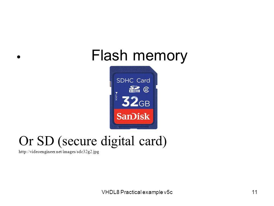 VHDL8 Practical example v5c11 Flash memory Or SD (secure digital card) http://videoengineer.net/images/sdc32g2.jpg