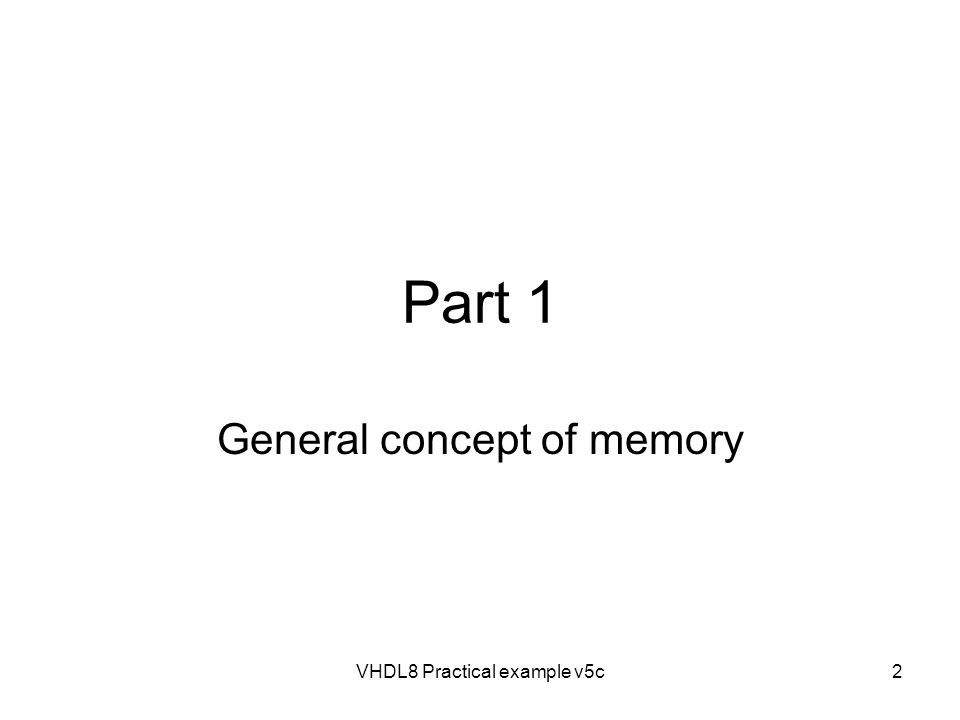 VHDL8 Practical example v5c2 Part 1 General concept of memory