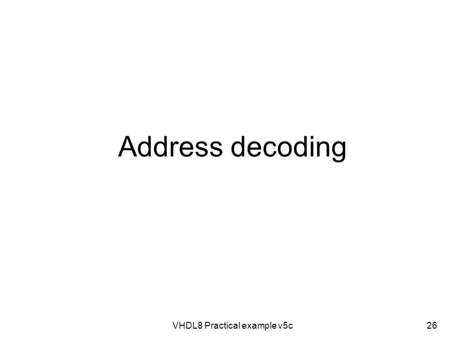 VHDL8 Practical example v5c26 Address decoding