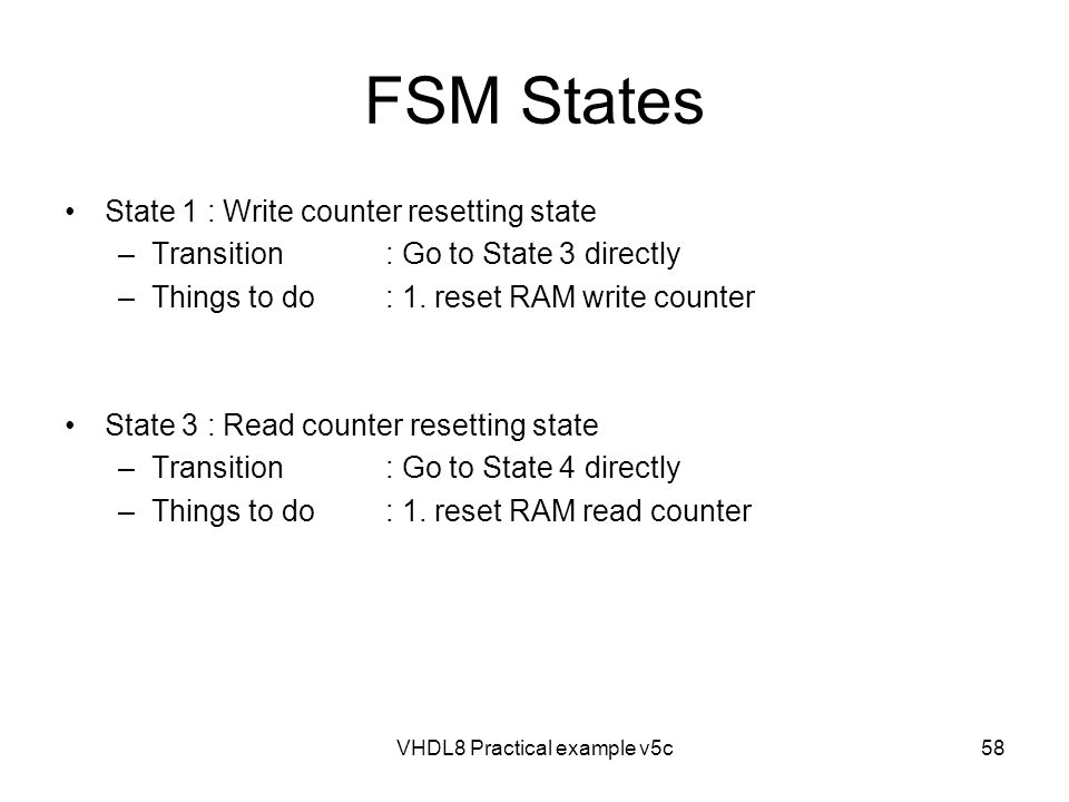 FSM States State 1 : Write counter resetting state –Transition: Go to State 3 directly –Things to do: 1. reset RAM write counter State 3 : Read counte