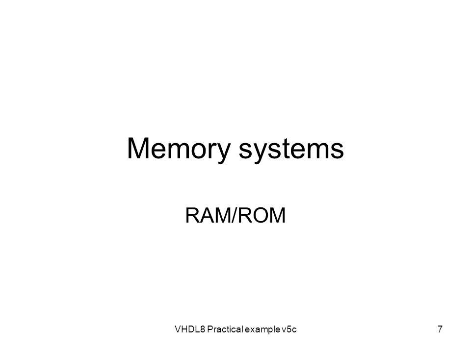 VHDL8 Practical example v5c7 Memory systems RAM/ROM