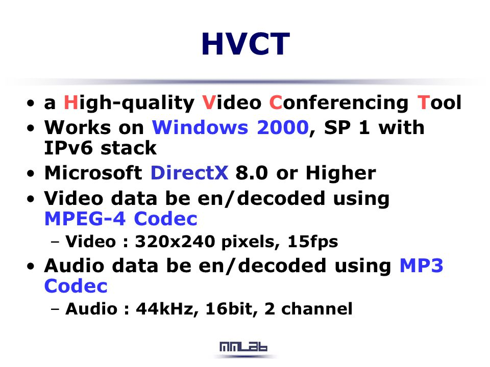 Feature (1/2) IPv6 capability –Working on MSR and MSDN IPv6 stack Multicast –Efficient use of network resources via multicast Support –High-quality multimedia data using MPEG4 codec and MP3 codec –Show a statistics that be measured traffic –Can chat using multicast