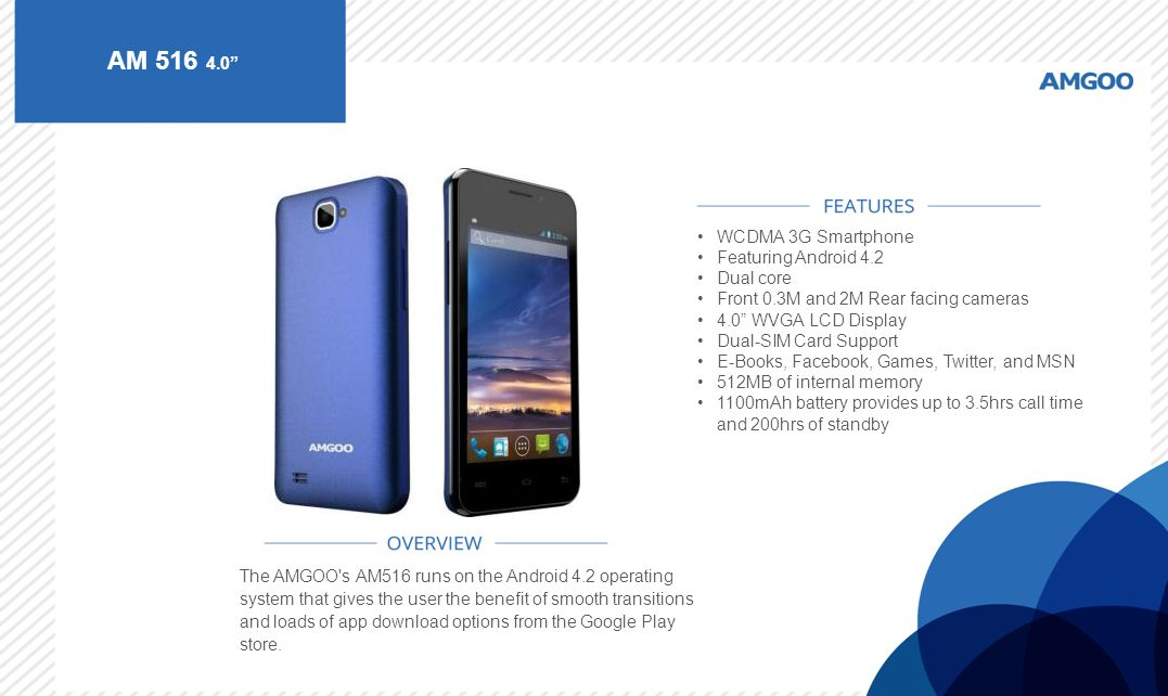 "AM 516 4.0"" The AMGOO's AM516 runs on the Android 4.2 operating system that gives the user the benefit of smooth transitions and loads of app download"