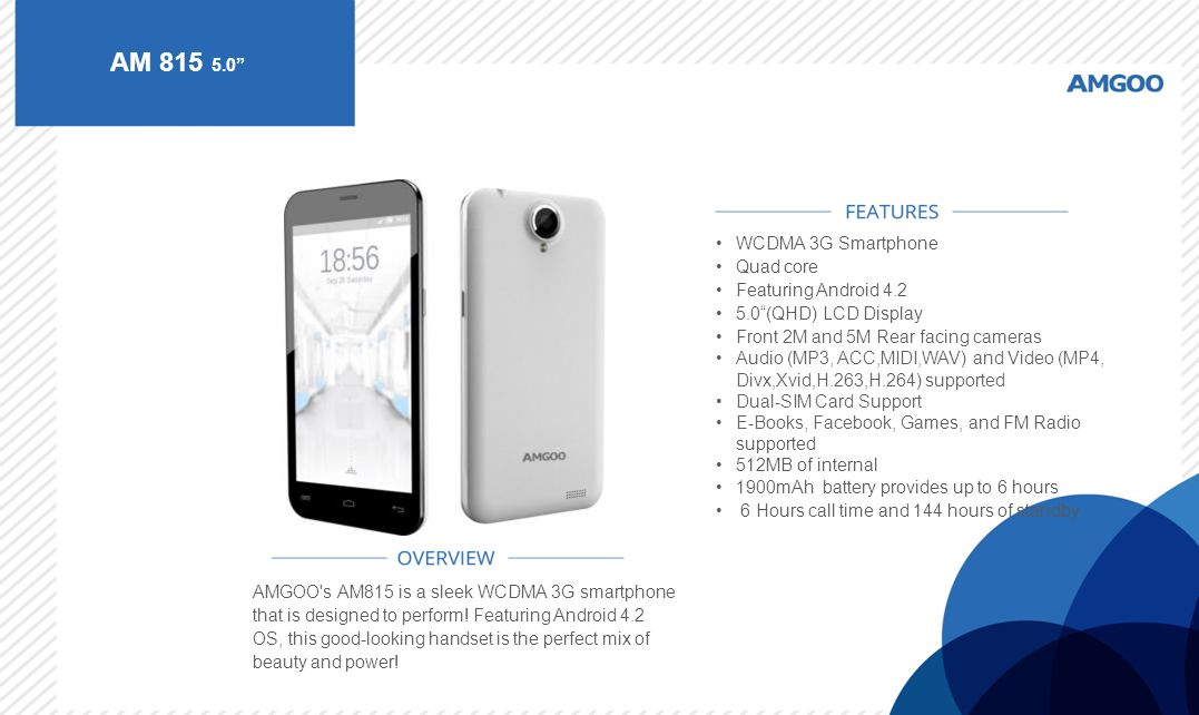 "AM 815 5.0"" AMGOO's AM815 is a sleek WCDMA 3G smartphone that is designed to perform! Featuring Android 4.2 OS, this good-looking handset is the perfe"