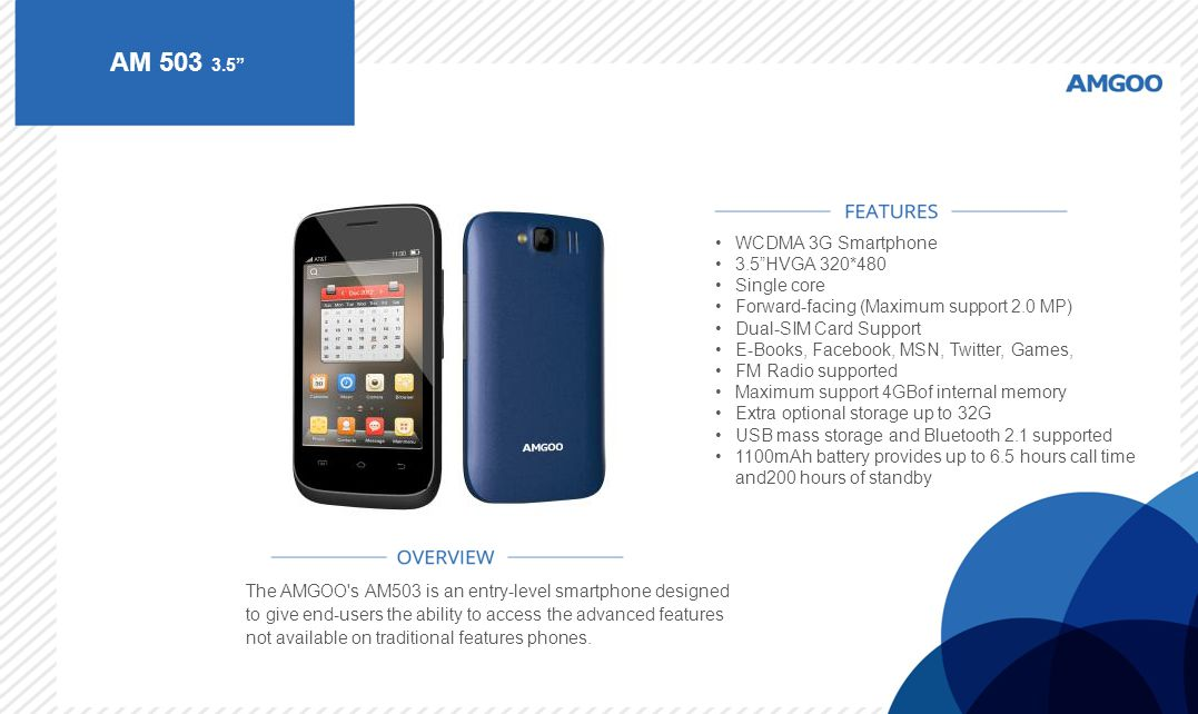"AM 503 3.5"" The AMGOO's AM503 is an entry-level smartphone designed to give end-users the ability to access the advanced features not available on tra"